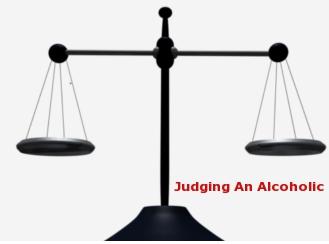 Judging An Alcoholic