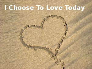 Choose To Love Today